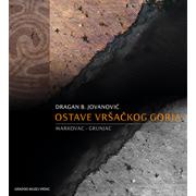 OSTAVE VRŠAČKOG GORJA Markovac-Grunjac