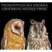 PRIRODNJAČKA ZBIRKA Gradskog muzeja Vršac